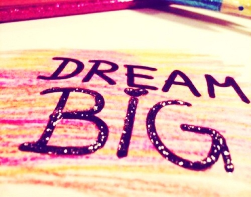 dream big Dream Big: Your Goals CAN Change